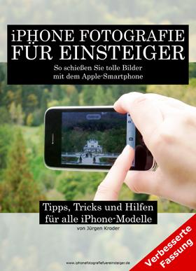 iPHONE FOTOGRAFIE FÜR EINSTEIGER - TIPPS, TRICKS UND HILFEN FÜR ALLE iPHONE-MODELLE